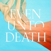 Even Unto Death