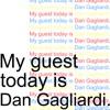 My guest today is Dan Gagliardi
