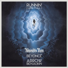 Runnin' (Lose It All) by Naughty Boy feat. Beyoncé & Arrow Benjamin