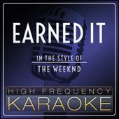 Earned It (In the Style of the Weeknd) [Karaoke Version] - High Frequency Karaoke