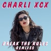 Break the Rules (Remixes) - Single, Charli XCX
