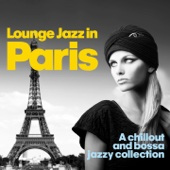 Lounge Jazz in Paris (A Chillout and Bossa Jazzy Collection)