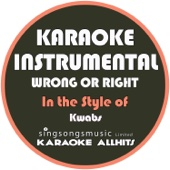 Wrong or Right (In the Style of Kwabs) [Karaoke Instrumental Version]