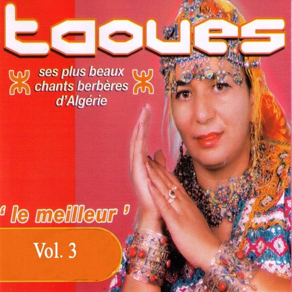 Taoues - Le meilleur de Taoues: Ses plus beaux chants berbères d'Algérie, Vol. 3