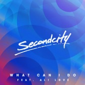 Secondcity, Ali Love - What Can I Do