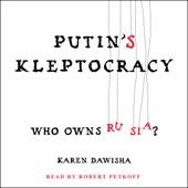 Putin's Kleptocracy: Who Owns Russia? (Unabridged) - Karen Dawisha Cover Art