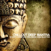 Chillout Deep Mantra (65 Deep Lounge and Chill House Soul Selection)