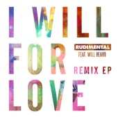 Rudimental, Will Heard - I Will For Love (Sonny Fodera Mix)
