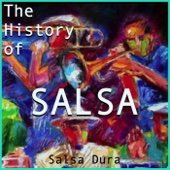 The History of Salsa: Salsa Dura