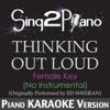 Thinking Out Loud (Female Key - No Instrumental) [Originally Performed By Ed Sheeran] [Piano Karaoke Version] - Sing2Piano