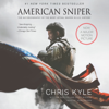 American Sniper: The Autobiography of the Most Lethal Sniper in U.S. Military History (Unabridged) - Chris Kyle, Scott McEwan & Jim DeFelice