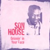 Grinnin' in Your Face, Son House