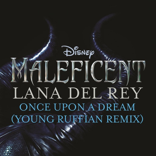 "Once Upon a Dream (From ""Maleficent""/ Young Ruffian Remix) - Lana Del Rey"