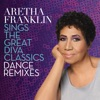Aretha Franklin Sings the Great Diva Classics: Dance Remixes, Aretha Franklin