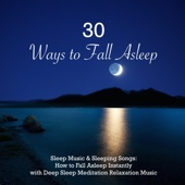 30 Ways to Fall Asleep - Sleep Music & Sleeping Songs: How to Fall Asleep Instantly with Deep Sleep Meditation Relaxation Music