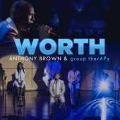 Worth - Anthony Brown & group therAPy