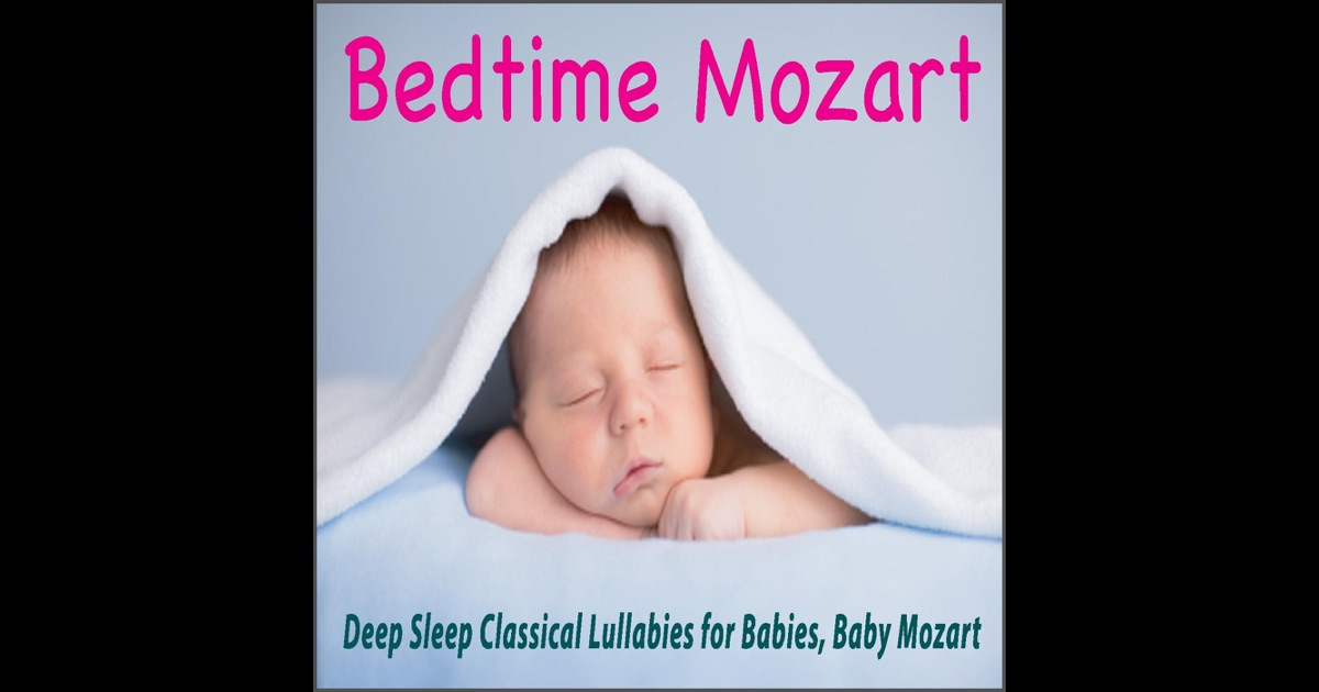 Bedtime Mozart: Deep Sleep Classical Lullabies for Babies ...