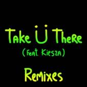 Take Ü There (feat. Kiesza) [Remixes] cover art