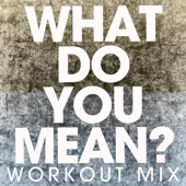 What Do You Mean? (Workout Mix) - Power Music Workout