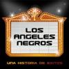 Los Ángeles Negros: Una Historia de Éxitos, Los Ángeles Negros