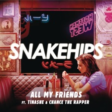 All My Friends by Snakehips feat. Tinashe & Chance The Rapper