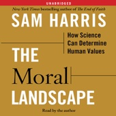 The Moral Landscape: How Science Can Determine Human Values (Unabridged) - Sam Harris Cover Art