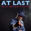 At Last the Last Great Blues Collection