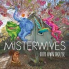 Our Own House, MisterWives