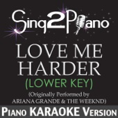 Love Me Harder (Lower Key) [Originally Performed By Ariana Grande & the Weeknd] [Piano Karaoke Version]