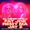 All the Way Up (feat. French Montana & Infared) [Remix] - Single, Fat Joe, Remy Ma & JAY Z
