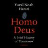 Homo Deus: A Brief History of Tomorrow (Unabridged) - Yuval Noah Harari