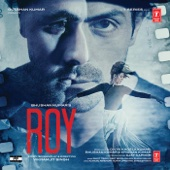 Roy (Original Motion Picture Soundtrack) - Amaal Mallik, Ankit Tiwari & Meet Bros Anjjan