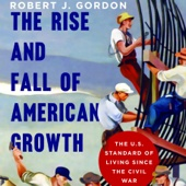 The Rise and Fall of American Growth: The U.S. Standard of Living Since the Civil War (Unabridged) - Robert J. Gordon Cover Art