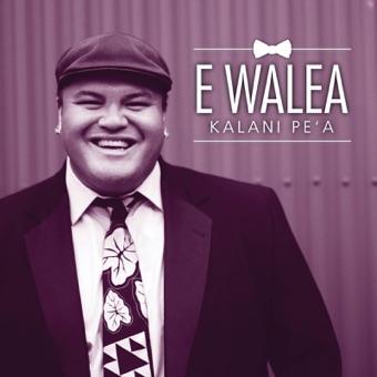 E Walea – Kalani Pe'a