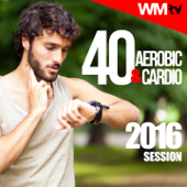 40 Aerobic & Cardio 2016 Session (Unmixed Compilation for Fitness & Workout 128 - 160 BPM - Ideal for Running, Jogging, Step, Aerobic, CrossFit, Cardio Dance, Gym, Spinning, HIIT - 32 Count)