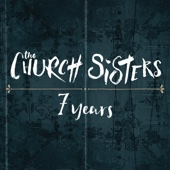 7 Years - The Church Sisters