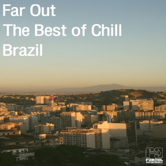 Far Out: The Best of Chill Brazil – Various Artists
