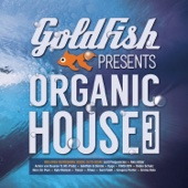 Goldfish Presents: Organic House 3