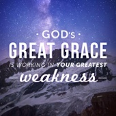 God's Great Grace Is Working in Your Greatest Weakness