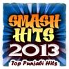 Smash Hits 2013 - Top Punjabi Hits
