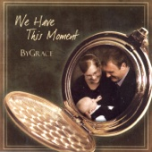 We Have This Moment (By Grace) - Amos & Margaret Raber