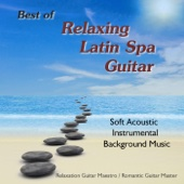 Best of Relaxing Latin Spa Guitar: Soft Acoustic Instrumental Background Music
