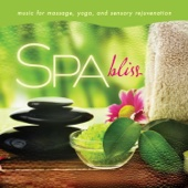 Spa Bliss - Music for Massage, Yoga, And Sensory Rejuvenation