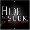 Hide and Seek (feat Poppy) - Single, Eppic