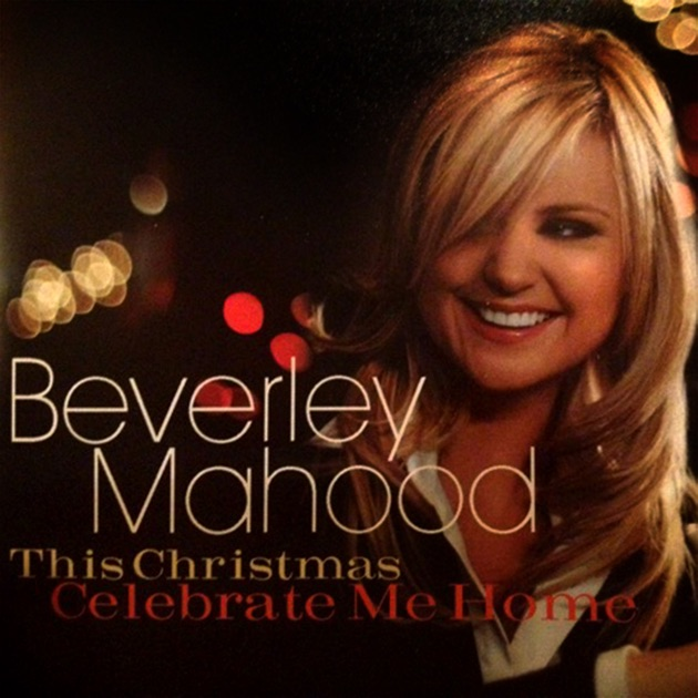 this christmas celebrate me home by beverley mahood on apple music. Black Bedroom Furniture Sets. Home Design Ideas