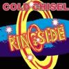 Ringside, Cold Chisel
