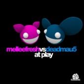 At Play (Melleefresh vs. deadmau5)