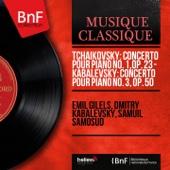 Tchaikovsky: Concerto pour piano No. 1, Op. 23 - Kabalevsky: Concerto pour piano No. 3, Op. 50 (Mono Version) - Emil Gilels, Dmitri Kabalevsky & Samuil Samosud