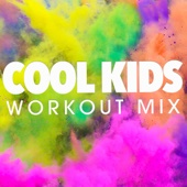 Cool Kids (Workout Mix)
