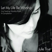 Let My Life Be Worship - Live Soaking Worship Music - A Compilation